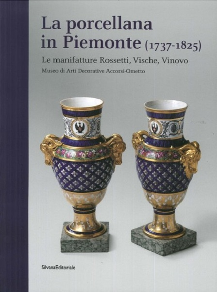 La Porcellana in Piemonte (1737 – 1825) – Le manifatture Rossetti, Vische, Vinovo.