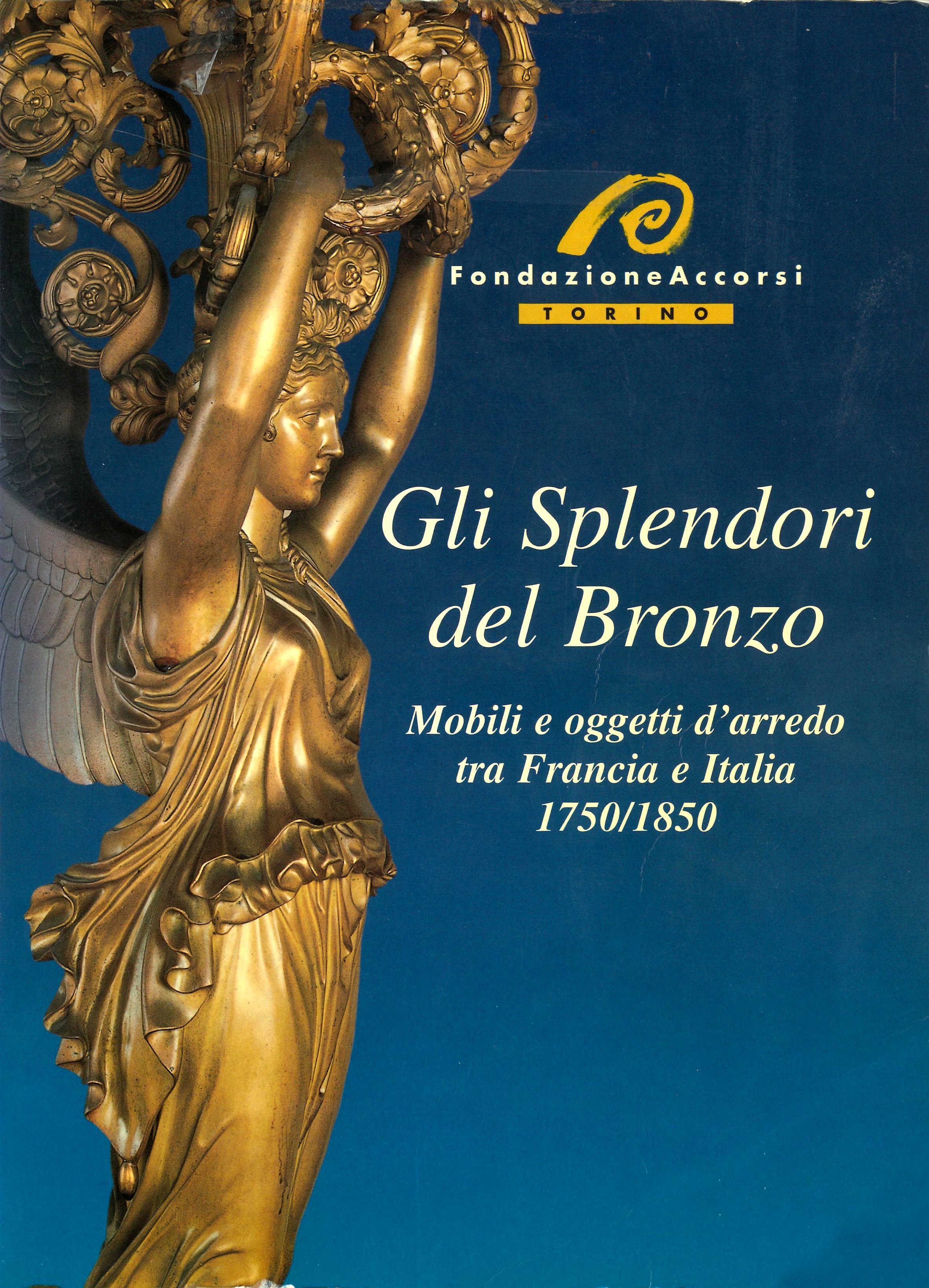 Gli Splendori del Bronzo – Mobili e oggetti d'arredo tra Francia e Italia – 1750/1850